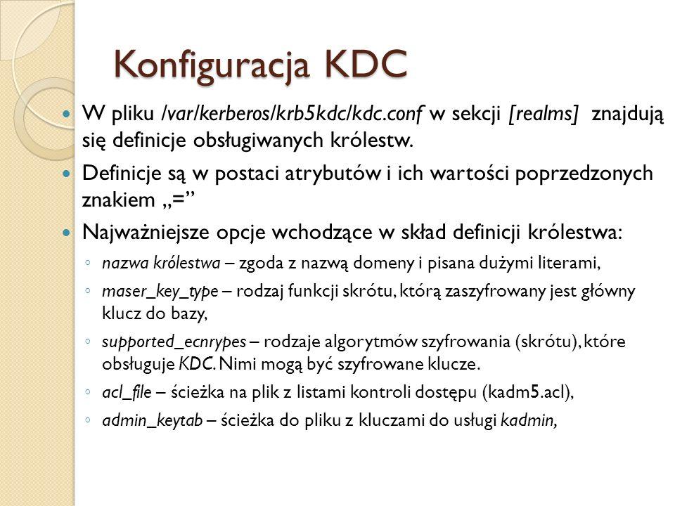 Konfiguracja KDCW pliku /var/kerberos/krb5kdc/kdc.conf w sekcji [realms] znajdują się definicje obsługiwanych królestw.